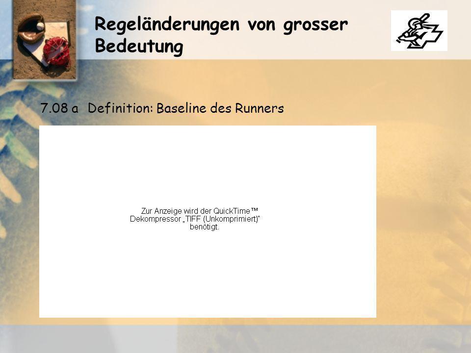 Regeländerungen von grosser Bedeutung 7.08 aDefinition: Baseline des Runners