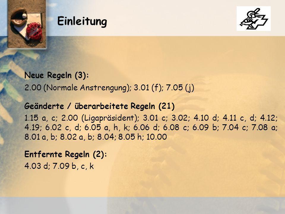 Neue Regeln (3): Einleitung 2.00 (Normale Anstrengung); 3.01 (f); 7.05 (j) Geänderte / überarbeitete Regeln (21) 1.15 a, c; 2.00 (Ligapräsident); 3.01 c; 3.02; 4.10 d; 4.11 c, d; 4.12; 4.19; 6.02 c, d; 6.05 a, h, k; 6.06 d; 6.08 c; 6.09 b; 7.04 c; 7.08 a; 8.01 a, b; 8.02 a, b; 8.04; 8.05 h; 10.00 Entfernte Regeln (2): 4.03 d; 7.09 b, c, k