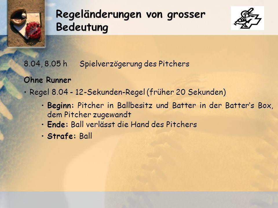 Regeländerungen von grosser Bedeutung Ohne Runner Regel 8.04 - 12-Sekunden-Regel (früher 20 Sekunden) 8.04, 8.05 hSpielverzögerung des Pitchers Beginn: Pitcher in Ballbesitz und Batter in der Batters Box, dem Pitcher zugewandt Ende: Ball verlässt die Hand des Pitchers Strafe: Ball