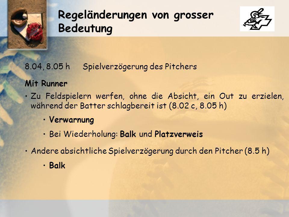 Regeländerungen von grosser Bedeutung Mit Runner Zu Feldspielern werfen, ohne die Absicht, ein Out zu erzielen, während der Batter schlagbereit ist (8.02 c, 8.05 h) 8.04, 8.05 hSpielverzögerung des Pitchers Verwarnung Bei Wiederholung: Balk und Platzverweis Andere absichtliche Spielverzögerung durch den Pitcher (8.5 h) Balk