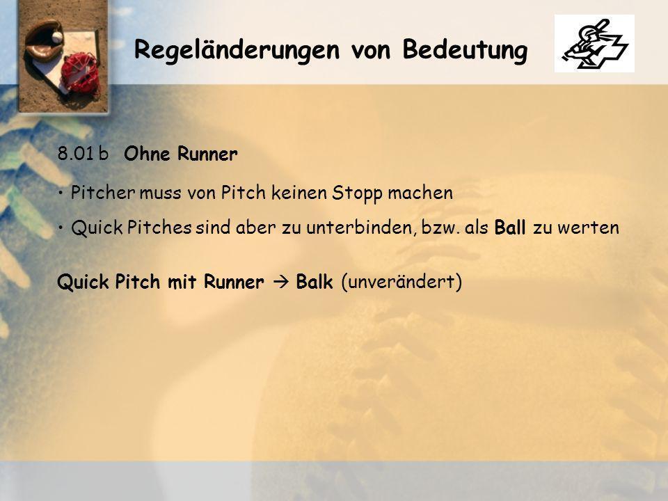 Quick Pitch mit Runner Balk (unverändert) Regeländerungen von Bedeutung Pitcher muss von Pitch keinen Stopp machen Quick Pitches sind aber zu unterbinden, bzw.