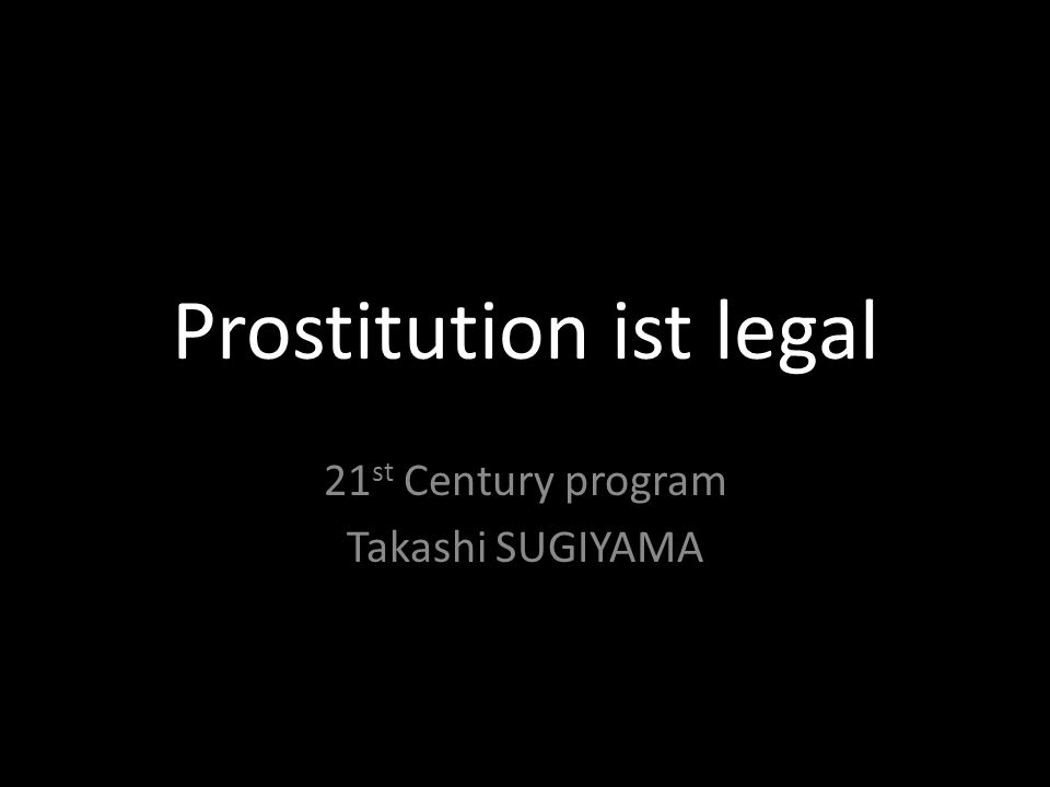 Prostitution ist legal 21 st Century program Takashi SUGIYAMA