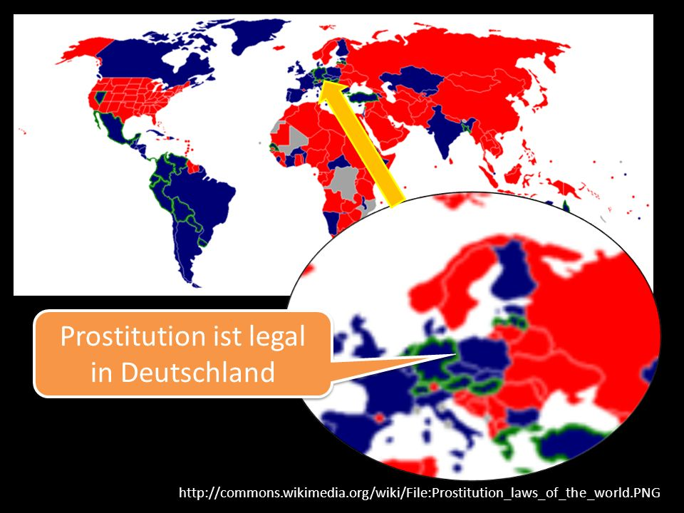 Prostitution ist legal in Deutschland http://commons.wikimedia.org/wiki/File:Prostitution_laws_of_the_world.PNG