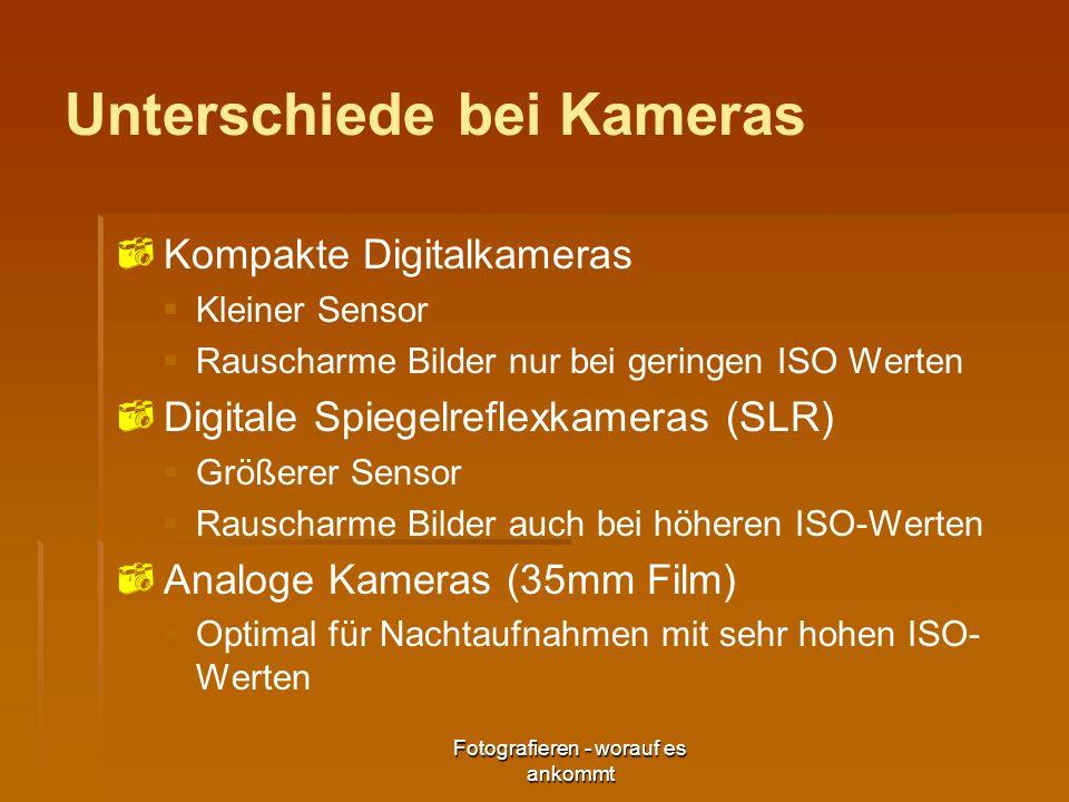 Fotografieren - worauf es ankommt Unterschiede bei Kameras Kompakte Digitalkameras Kleiner Sensor Rauscharme Bilder nur bei geringen ISO Werten Digita