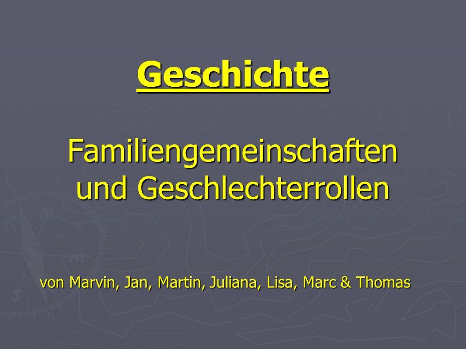 Geschichte Familiengemeinschaften und Geschlechterrollen von Marvin, Jan, Martin, Juliana, Lisa, Marc & Thomas