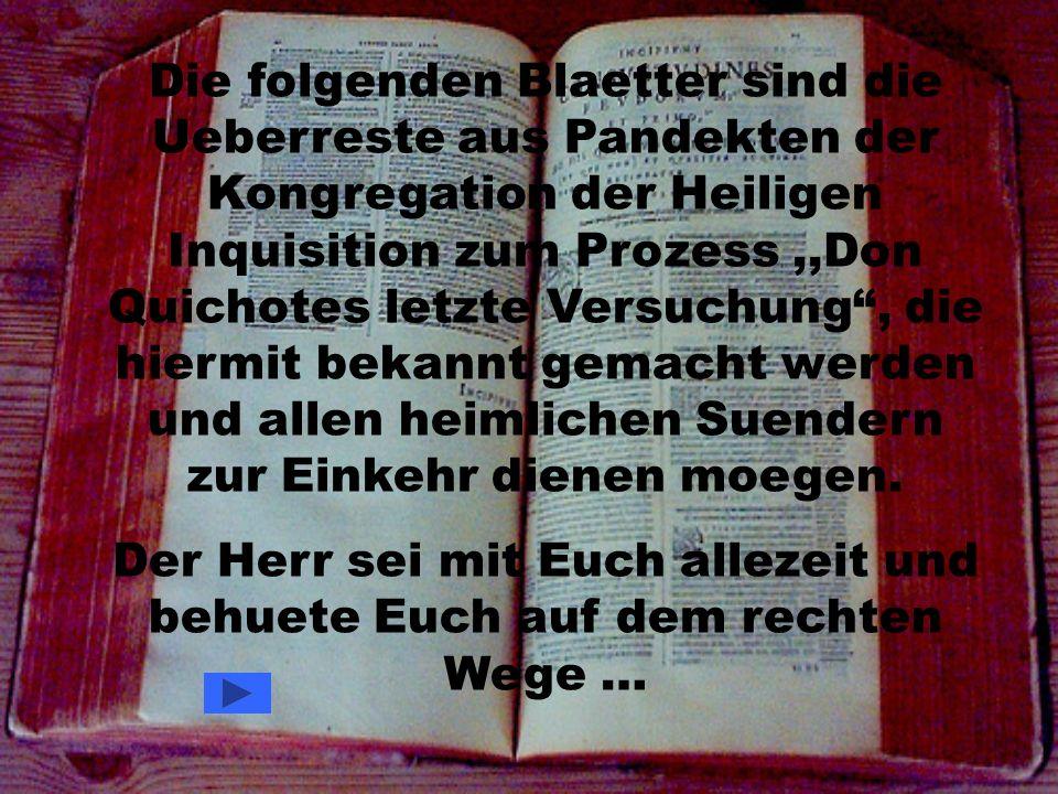 Die folgenden Blaetter sind die Ueberreste aus Pandekten der Kongregation der Heiligen Inquisition zum Prozess,,Don Quichotes letzte Versuchung, die h
