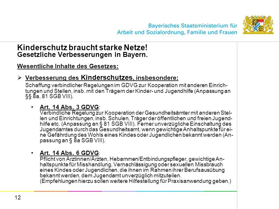 12 Kinderschutz braucht starke Netze! Gesetzliche Verbesserungen in Bayern. Wesentliche Inhalte des Gesetzes: Verbesserung des Kinderschutzes, insbeso