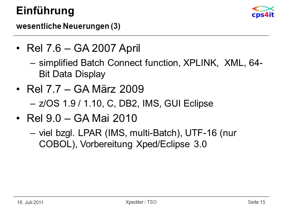 Einführung wesentliche Neuerungen (3) Rel 7.6 – GA 2007 April –simplified Batch Connect function, XPLINK, XML, 64- Bit Data Display Rel 7.7 – GA März