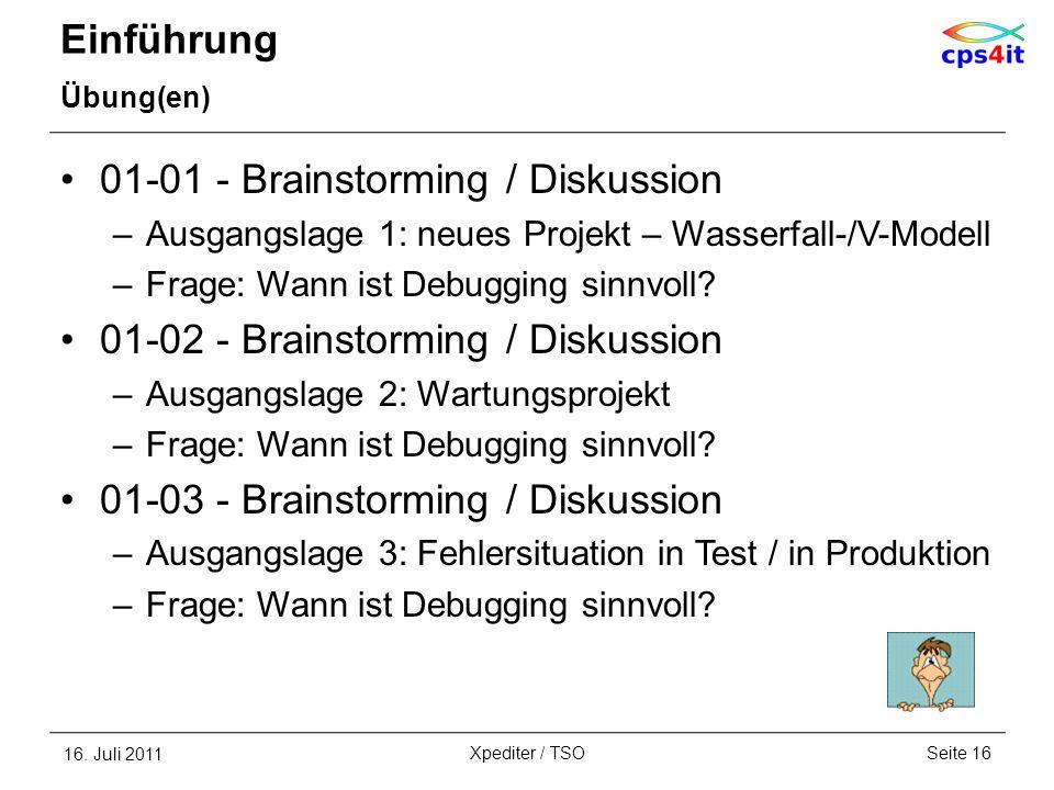 Einführung Übung(en) 01-01 - Brainstorming / Diskussion –Ausgangslage 1: neues Projekt – Wasserfall-/V-Modell –Frage: Wann ist Debugging sinnvoll? 01-