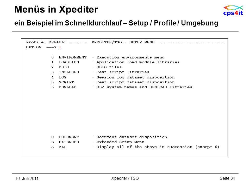 Menüs in Xpediter ein Beispiel im Schnelldurchlauf – Setup / Profile / Umgebung 16. Juli 2011Seite 34Xpediter / TSO Profile: DEFAULT ------- XPEDITER/