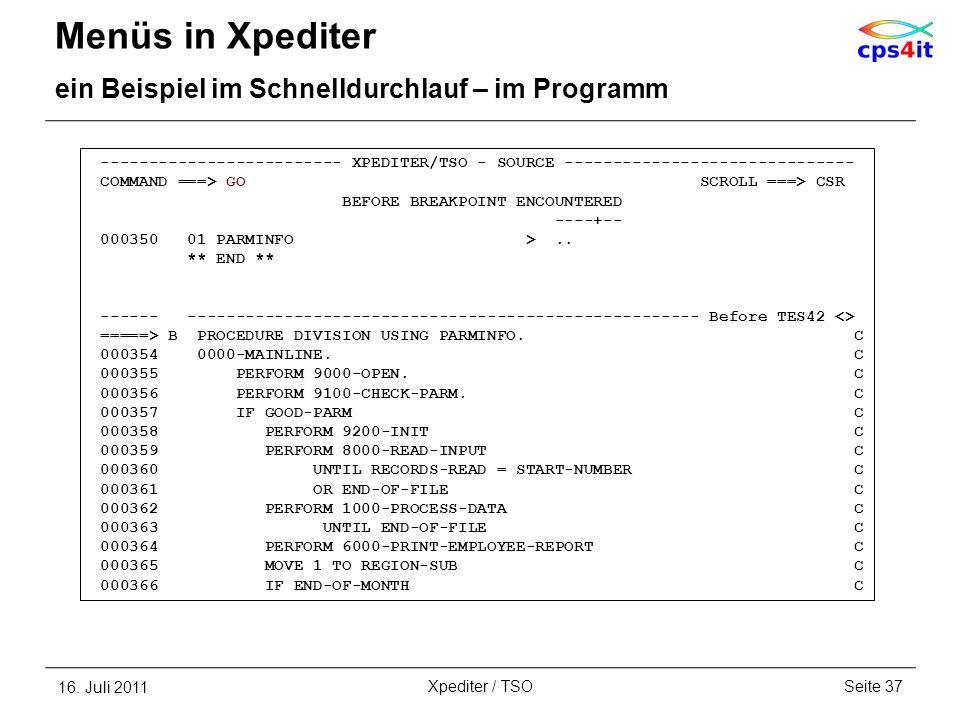 Menüs in Xpediter ein Beispiel im Schnelldurchlauf – im Programm 16. Juli 2011Seite 37Xpediter / TSO ------------------------- XPEDITER/TSO - SOURCE -