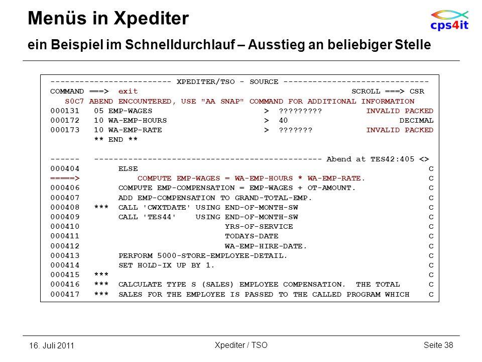 Menüs in Xpediter ein Beispiel im Schnelldurchlauf – Ausstieg an beliebiger Stelle 16. Juli 2011Seite 38Xpediter / TSO ------------------------- XPEDI