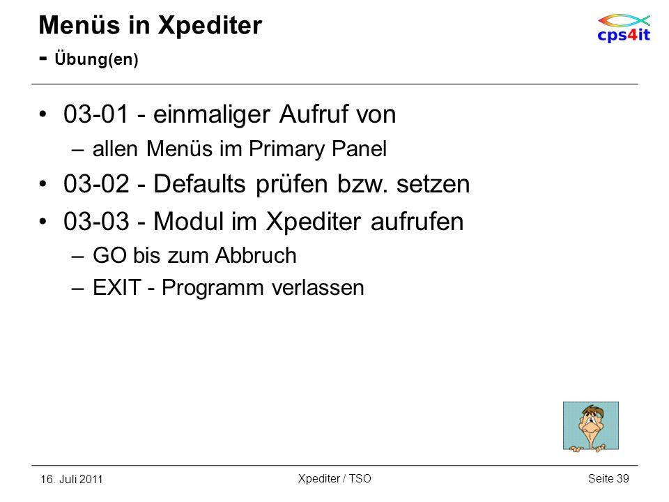Menüs in Xpediter - Übung(en) 03-01 - einmaliger Aufruf von –allen Menüs im Primary Panel 03-02 - Defaults prüfen bzw. setzen 03-03 - Modul im Xpedite