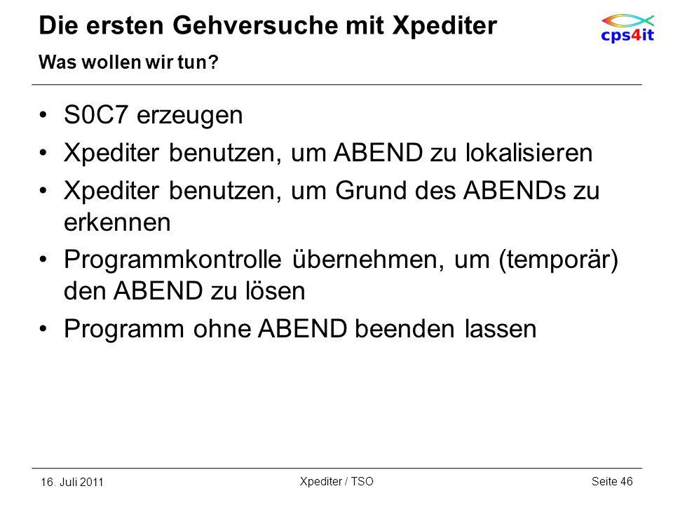 Die ersten Gehversuche mit Xpediter Was wollen wir tun? S0C7 erzeugen Xpediter benutzen, um ABEND zu lokalisieren Xpediter benutzen, um Grund des ABEN