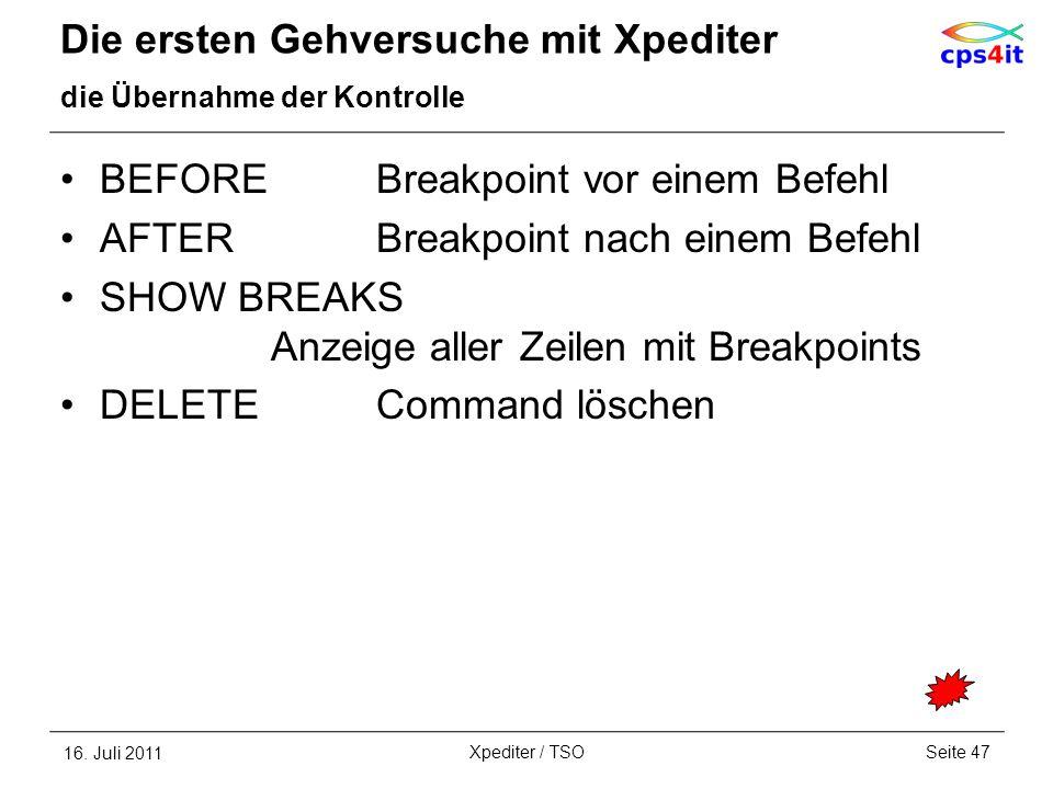 Die ersten Gehversuche mit Xpediter die Übernahme der Kontrolle BEFOREBreakpoint vor einem Befehl AFTERBreakpoint nach einem Befehl SHOW BREAKS Anzeig