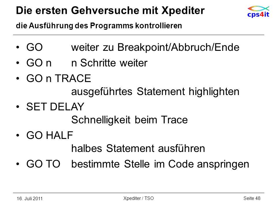 Die ersten Gehversuche mit Xpediter die Ausführung des Programms kontrollieren GOweiter zu Breakpoint/Abbruch/Ende GO nn Schritte weiter GO n TRACE au