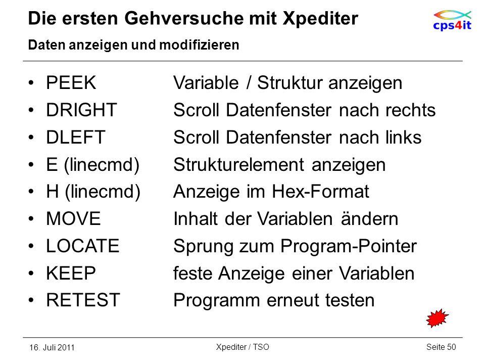 Die ersten Gehversuche mit Xpediter Daten anzeigen und modifizieren PEEKVariable / Struktur anzeigen DRIGHTScroll Datenfenster nach rechts DLEFTScroll
