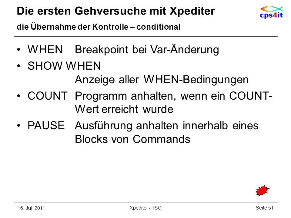 Die ersten Gehversuche mit Xpediter die Übernahme der Kontrolle – conditional WHENBreakpoint bei Var-Änderung SHOW WHEN Anzeige aller WHEN-Bedingungen