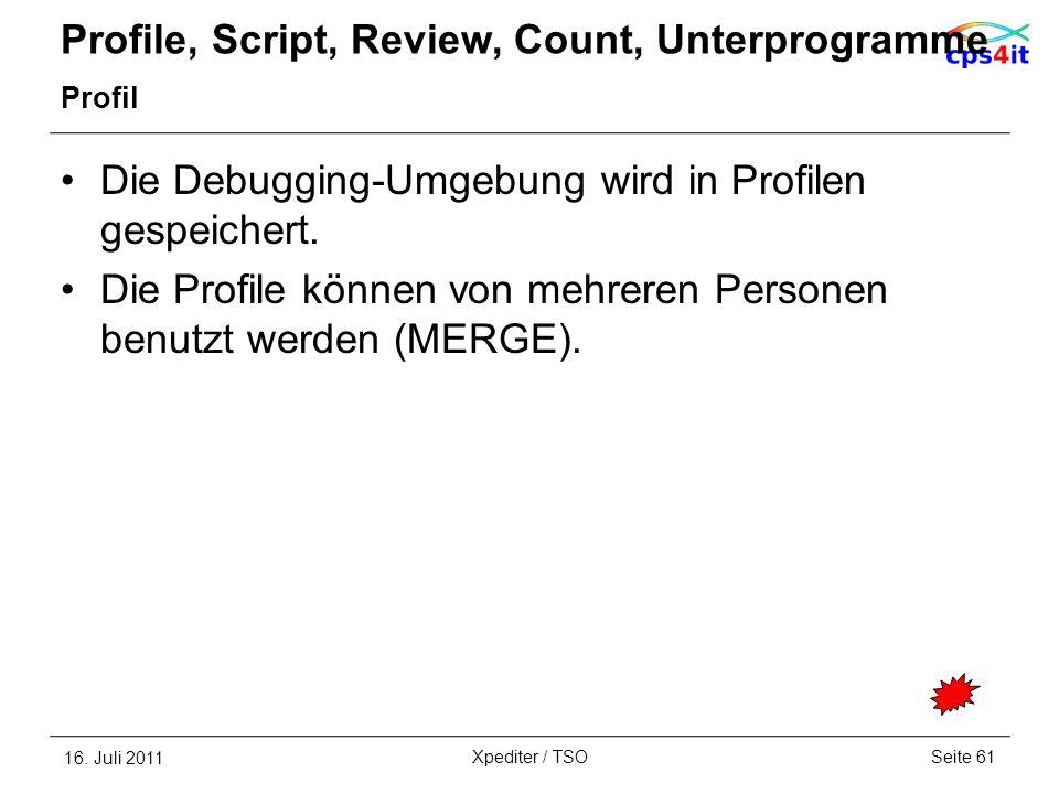 Profile, Script, Review, Count, Unterprogramme Profil Die Debugging-Umgebung wird in Profilen gespeichert. Die Profile können von mehreren Personen be