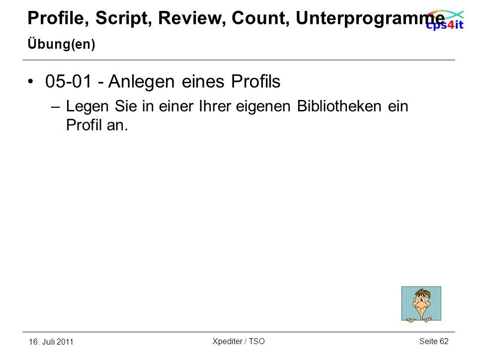 Profile, Script, Review, Count, Unterprogramme Übung(en) 05-01 - Anlegen eines Profils –Legen Sie in einer Ihrer eigenen Bibliotheken ein Profil an. 1
