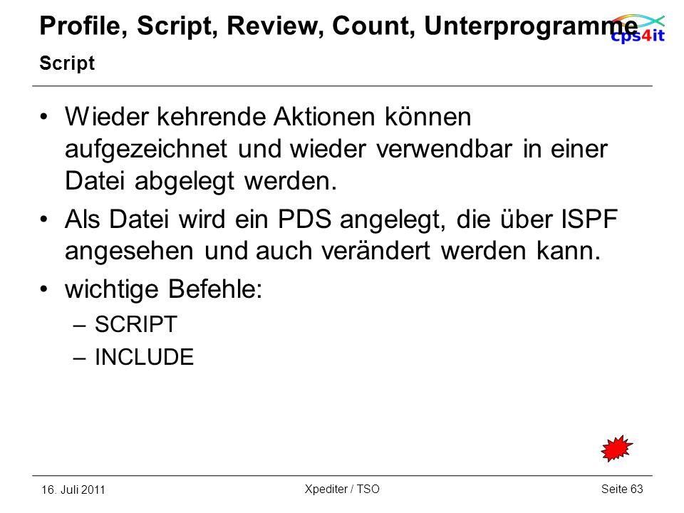 Profile, Script, Review, Count, Unterprogramme Script Wieder kehrende Aktionen können aufgezeichnet und wieder verwendbar in einer Datei abgelegt werd