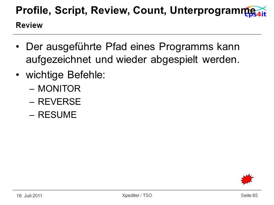 Profile, Script, Review, Count, Unterprogramme Review Der ausgeführte Pfad eines Programms kann aufgezeichnet und wieder abgespielt werden. wichtige B