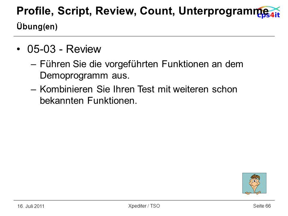Profile, Script, Review, Count, Unterprogramme Übung(en) 05-03 - Review –Führen Sie die vorgeführten Funktionen an dem Demoprogramm aus. –Kombinieren