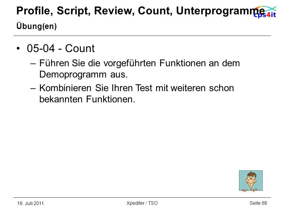 Profile, Script, Review, Count, Unterprogramme Übung(en) 05-04 - Count –Führen Sie die vorgeführten Funktionen an dem Demoprogramm aus. –Kombinieren S