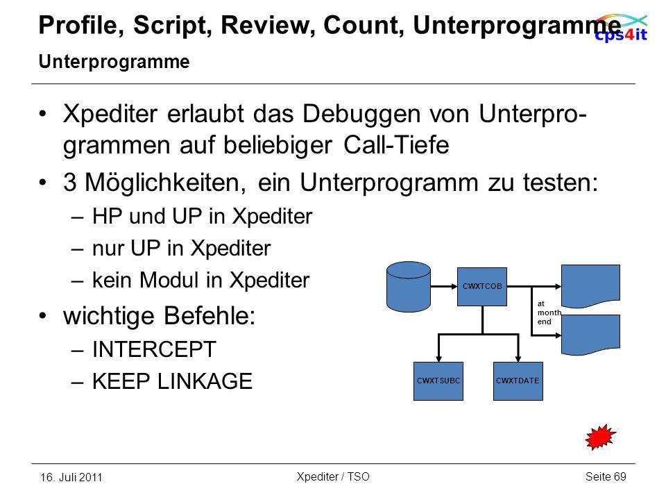 Profile, Script, Review, Count, Unterprogramme Unterprogramme Xpediter erlaubt das Debuggen von Unterpro- grammen auf beliebiger Call-Tiefe 3 Möglichk