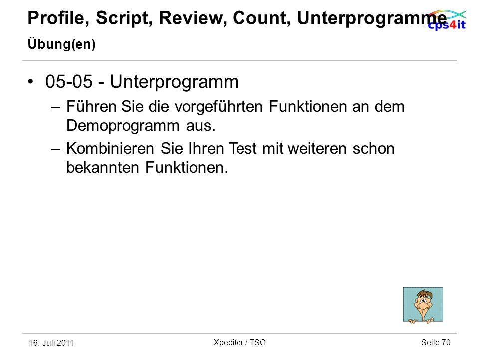 Profile, Script, Review, Count, Unterprogramme Übung(en) 05-05 - Unterprogramm –Führen Sie die vorgeführten Funktionen an dem Demoprogramm aus. –Kombi