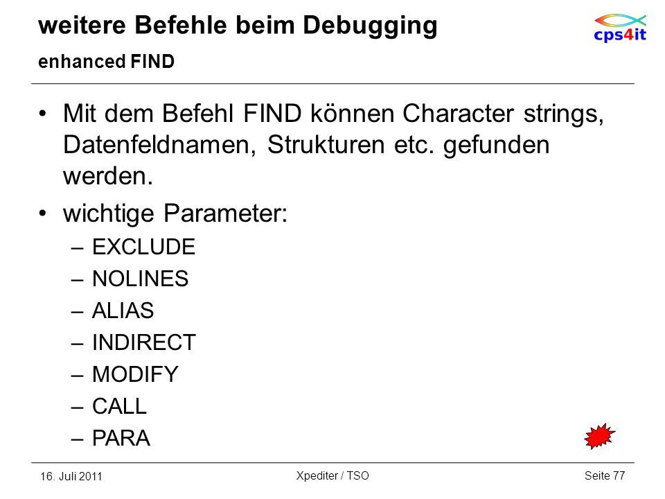 weitere Befehle beim Debugging enhanced FIND Mit dem Befehl FIND können Character strings, Datenfeldnamen, Strukturen etc. gefunden werden. wichtige P