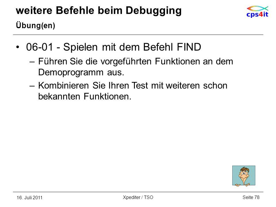 weitere Befehle beim Debugging Übung(en) 06-01 - Spielen mit dem Befehl FIND –Führen Sie die vorgeführten Funktionen an dem Demoprogramm aus. –Kombini