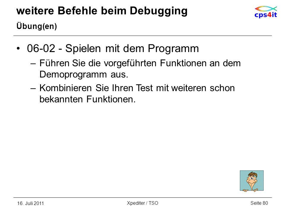 weitere Befehle beim Debugging Übung(en) 06-02 - Spielen mit dem Programm –Führen Sie die vorgeführten Funktionen an dem Demoprogramm aus. –Kombiniere