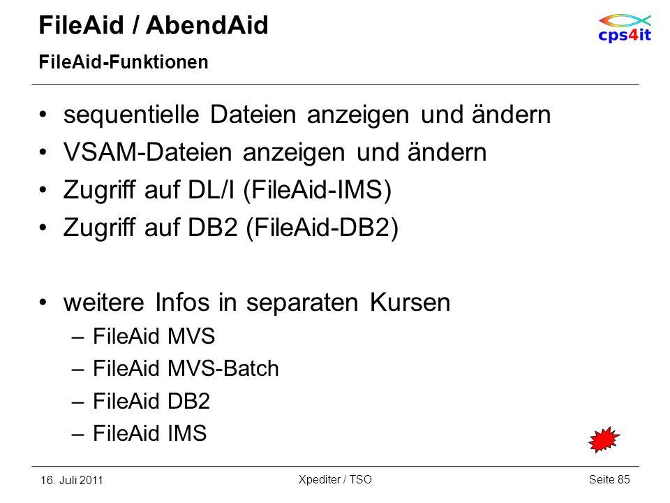 FileAid / AbendAid FileAid-Funktionen sequentielle Dateien anzeigen und ändern VSAM-Dateien anzeigen und ändern Zugriff auf DL/I (FileAid-IMS) Zugriff