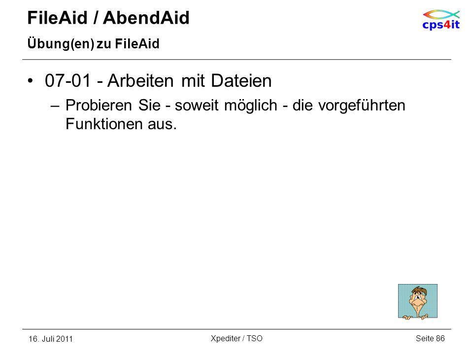 FileAid / AbendAid Übung(en) zu FileAid 07-01 - Arbeiten mit Dateien –Probieren Sie - soweit möglich - die vorgeführten Funktionen aus. 16. Juli 2011S