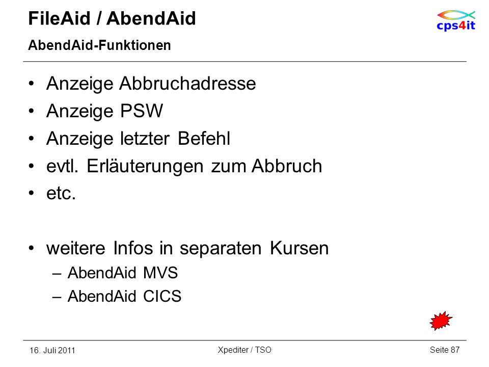 FileAid / AbendAid AbendAid-Funktionen Anzeige Abbruchadresse Anzeige PSW Anzeige letzter Befehl evtl. Erläuterungen zum Abbruch etc. weitere Infos in