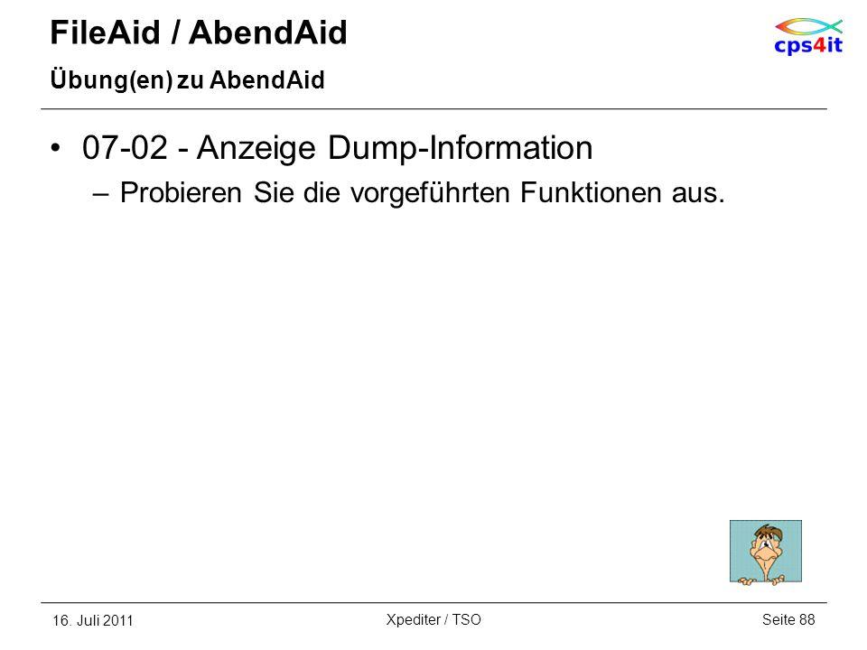 FileAid / AbendAid Übung(en) zu AbendAid 07-02 - Anzeige Dump-Information –Probieren Sie die vorgeführten Funktionen aus. 16. Juli 2011Seite 88Xpedite
