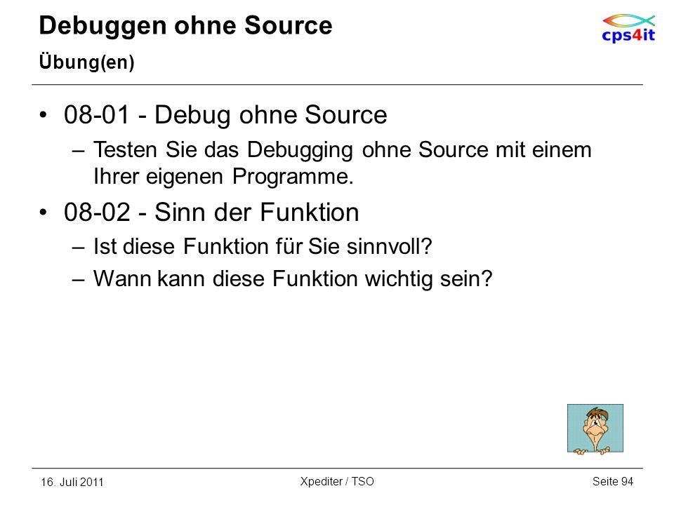 Debuggen ohne Source Übung(en) 08-01 - Debug ohne Source –Testen Sie das Debugging ohne Source mit einem Ihrer eigenen Programme. 08-02 - Sinn der Fun