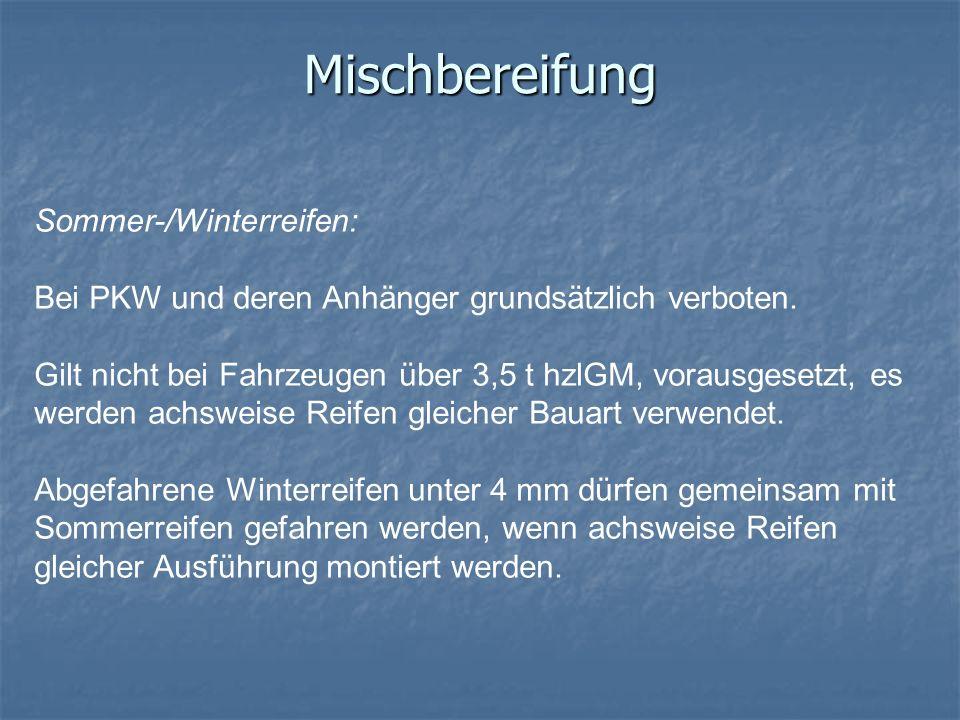 Mischbereifung Sommer-/Winterreifen: Bei PKW und deren Anhänger grundsätzlich verboten. Gilt nicht bei Fahrzeugen über 3,5 t hzlGM, vorausgesetzt, es