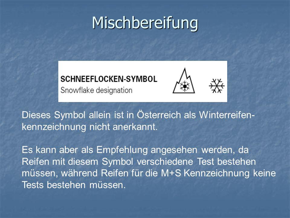 Mischbereifung Dieses Symbol allein ist in Österreich als Winterreifen- kennzeichnung nicht anerkannt. Es kann aber als Empfehlung angesehen werden, d