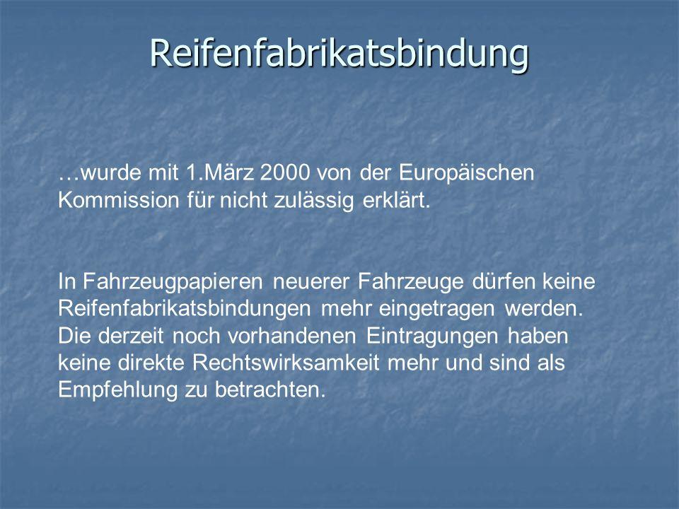 Reifenfabrikatsbindung …wurde mit 1.März 2000 von der Europäischen Kommission für nicht zulässig erklärt. In Fahrzeugpapieren neuerer Fahrzeuge dürfen