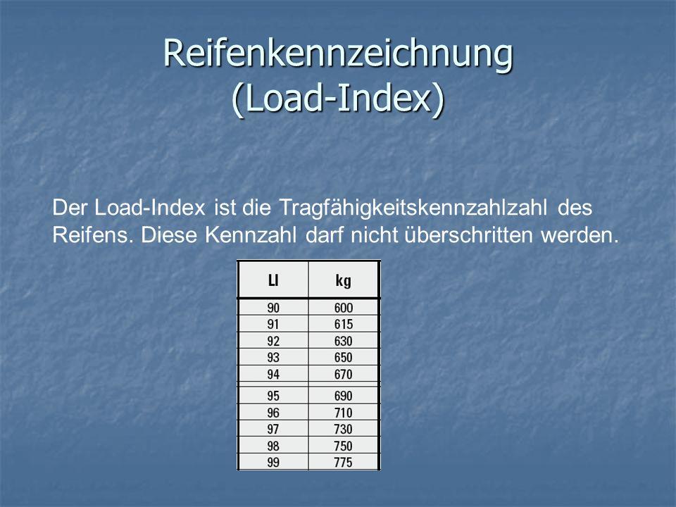 Reifenkennzeichnung (Load-Index) Der Load-Index ist die Tragfähigkeitskennzahlzahl des Reifens. Diese Kennzahl darf nicht überschritten werden.