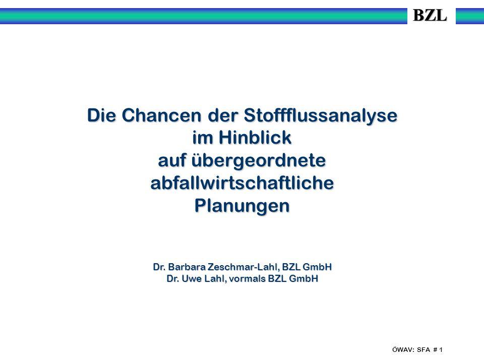 ÖWAV: SFA # 1 Die Chancen der Stoffflussanalyse im Hinblick auf übergeordnete abfallwirtschaftliche Planungen Dr. Barbara Zeschmar-Lahl, BZL GmbH Dr.