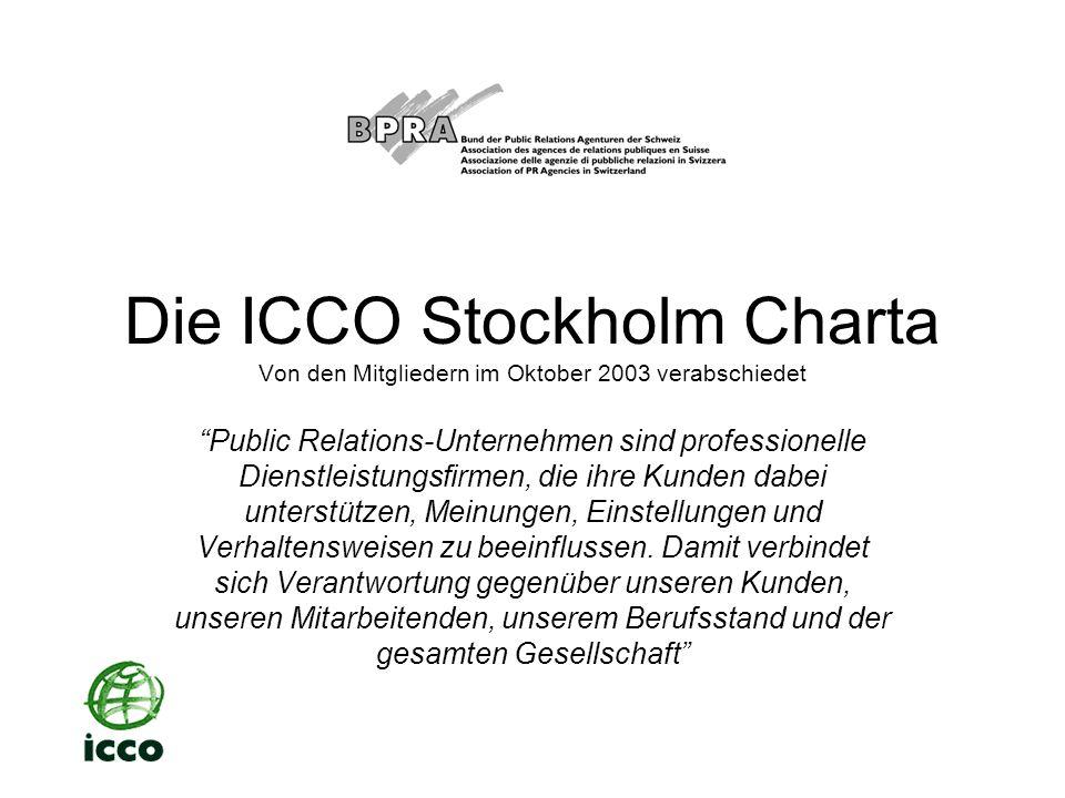 Die ICCO Stockholm Charta Von den Mitgliedern im Oktober 2003 verabschiedet Public Relations-Unternehmen sind professionelle Dienstleistungsfirmen, die ihre Kunden dabei unterstützen, Meinungen, Einstellungen und Verhaltensweisen zu beeinflussen.