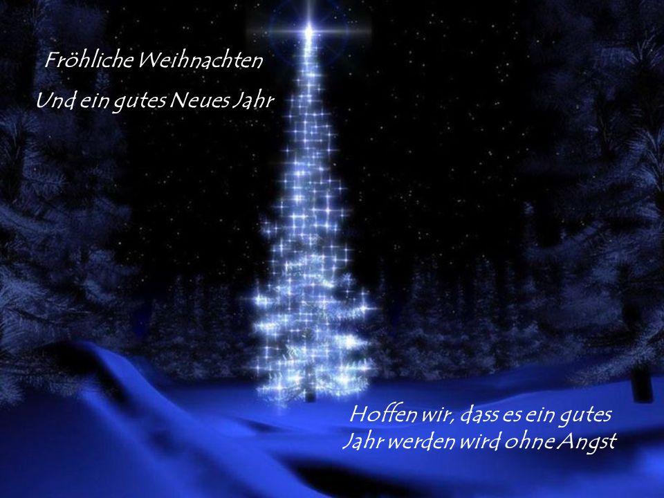 Das ist also Weihnachten Für die Schwachen und die Starken Für die Reichen Und die Armen Der Krieg Ist so schlimm So gibt es eine fröhliche Weihnachte