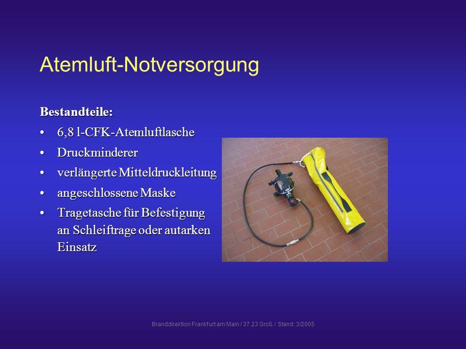 Branddirektion Frankfurt am Main / 37.23 Groß / Stand: 3/2005 Atemluft-Notversorgung Mit der an einer verlängerten Mitteldruckleitung angeschlos- senen Maske ist eine sofortige Atemluft-Notversorgungsichergestellt.