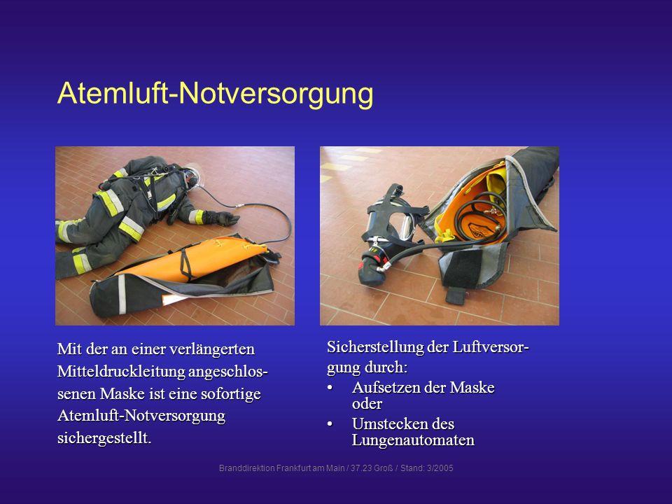 Branddirektion Frankfurt am Main / 37.23 Groß / Stand: 3/2005 Schleiftrage Für den Transport kann die Schleiftrage sowohl mit als auch ohne Atemluft-Notversorgung eingesetzt werden.Für den Transport kann die Schleiftrage sowohl mit als auch ohne Atemluft-Notversorgung eingesetzt werden.