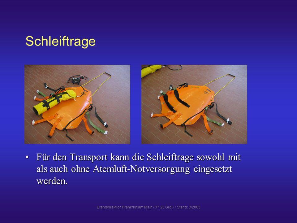 Branddirektion Frankfurt am Main / 37.23 Groß / Stand: 3/2005 Schleiftrage Für den Transport kann die Schleiftrage sowohl mit als auch ohne Atemluft-N
