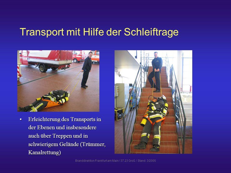Branddirektion Frankfurt am Main / 37.23 Groß / Stand: 3/2005 Transport mit Hilfe der Schleiftrage Erleichterung des Transports in der Ebenen und insb