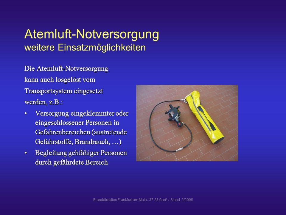 Branddirektion Frankfurt am Main / 37.23 Groß / Stand: 3/2005 Atemluft-Notversorgung weitere Einsatzmöglichkeiten Die Atemluft-Notversorgung kann auch